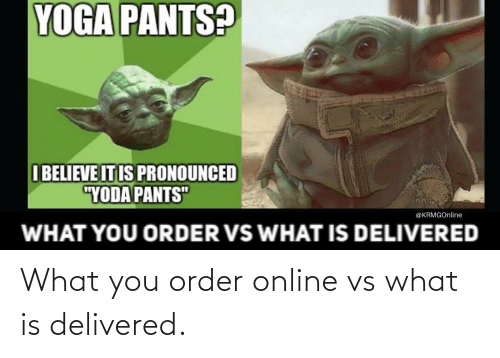 "Funny, Yoda, and What Is: YOGA PANTS?  IBELIEVE IT IS PRONOUNCED  ""YODA PANTS""  @KRMGOnline  WHAT YOU ORDER VS WHAT IS DELIVERED What you order online vs what is delivered."
