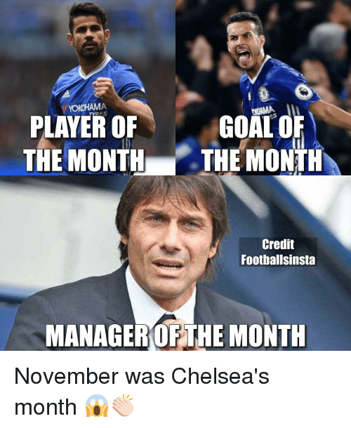 Chelsea, Memes, and 🤖: YOKOHAMA  GOAL O  PLAYER OF  THE MONTH THE MONTH  Credit  Footballsinsta  MANAGER IFTHE MONTH November was Chelsea's month 😱👏🏻