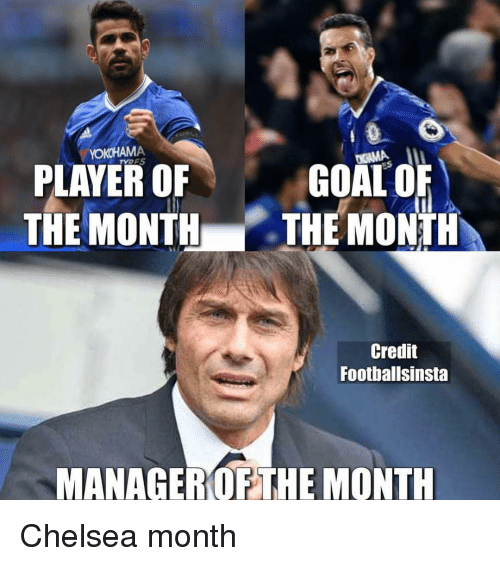 Chelsea, Memes, and 🤖: YOKOHAMA  PLAYER OF  GOAL O  THE MONTH a THE MONTH  Credit  Footballsinsta  MANAGEROF THE MONTH Chelsea month