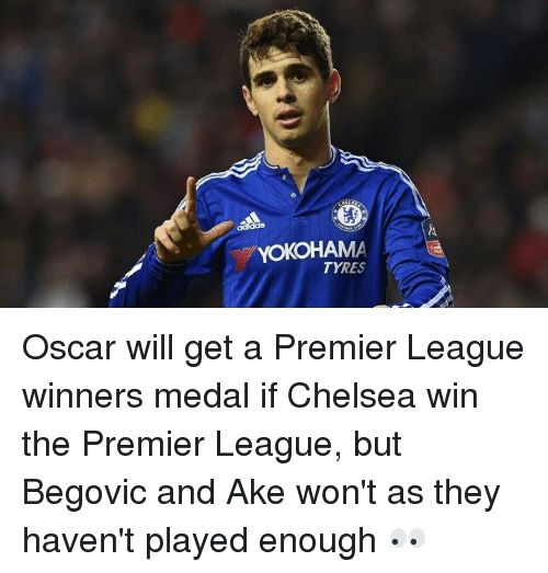 premier league winners: YOKOHAMA  TYRES Oscar will get a Premier League winners medal if Chelsea win the Premier League, but Begovic and Ake won't as they haven't played enough 👀