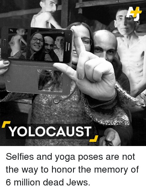 Memes, Yoga, and 🤖: YOLOCAUST Selfies and yoga poses are not the way to honor the memory of 6 million dead Jews.