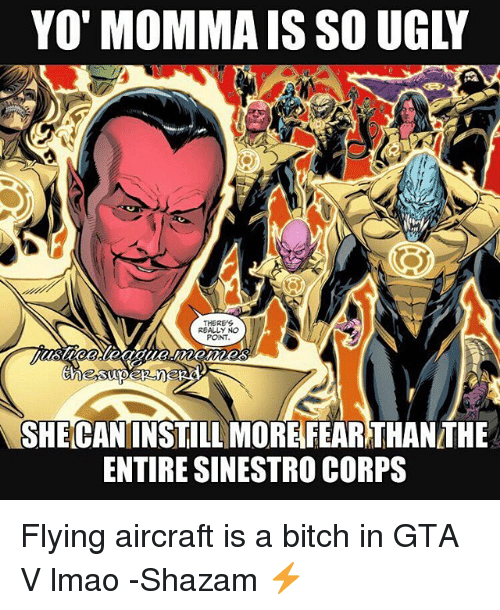 Bitch, Gta V, and Lmao: YO'MOMMA IS SO UGLY  THERE'S  REALLY NO  PONT  SHECANINSTILL MORE FEARTHANTHE  ENTIRE SINESTRO CORPS Flying aircraft is a bitch in GTA V lmao -Shazam ⚡️