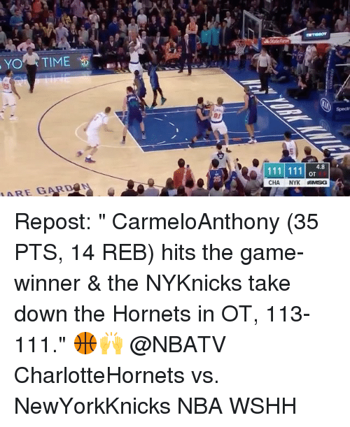 "Memes, The Game, and Wshh: Yon TIME  ARE GARDA  4.8  OT  CHA,  NYK MMSG Repost: "" CarmeloAnthony (35 PTS, 14 REB) hits the game-winner & the NYKnicks take down the Hornets in OT, 113-111."" 🏀🙌 @NBATV CharlotteHornets vs. NewYorkKnicks NBA WSHH"