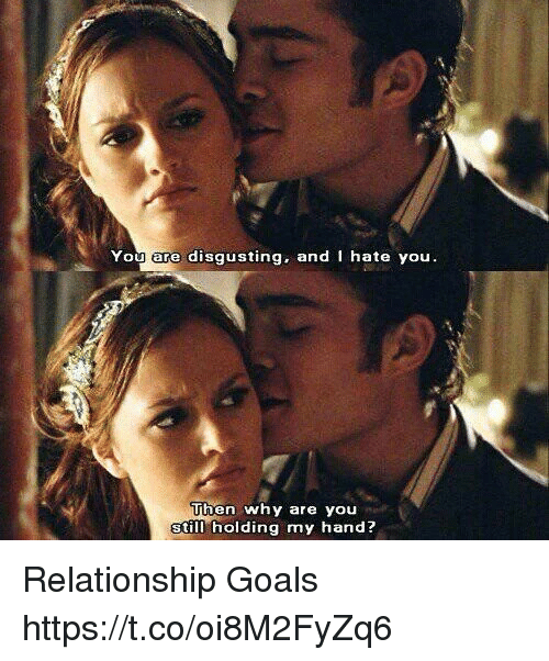 Goals, Memes, and Relationship Goals: Yoo gove disgusting,. and I hate you.  Tben why are you  still holding my hand? Relationship Goals https://t.co/oi8M2FyZq6