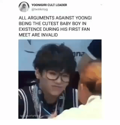 Yoongi: YOONIGIRI CULT LEADER  @twinkmyg  ALL ARGUMENTS AGAINST YOONGI  BEING THE CUTEST BABY BOY IN  EXISTENCE DURING HIS FIRST FAN  MEET ARE INVALID  g eforbl