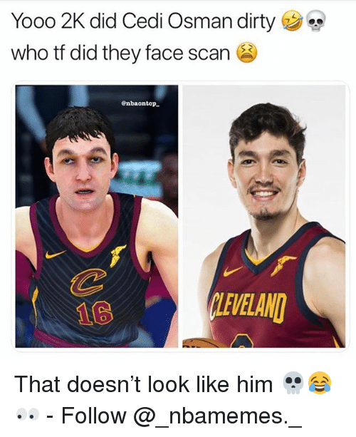 Memes, Dirty, and 🤖: Yooo 2K did Cedi Osman dirty  who tf did they face scan  enbaontop  10  LEVELAND That doesn't look like him 💀😂👀 - Follow @_nbamemes._