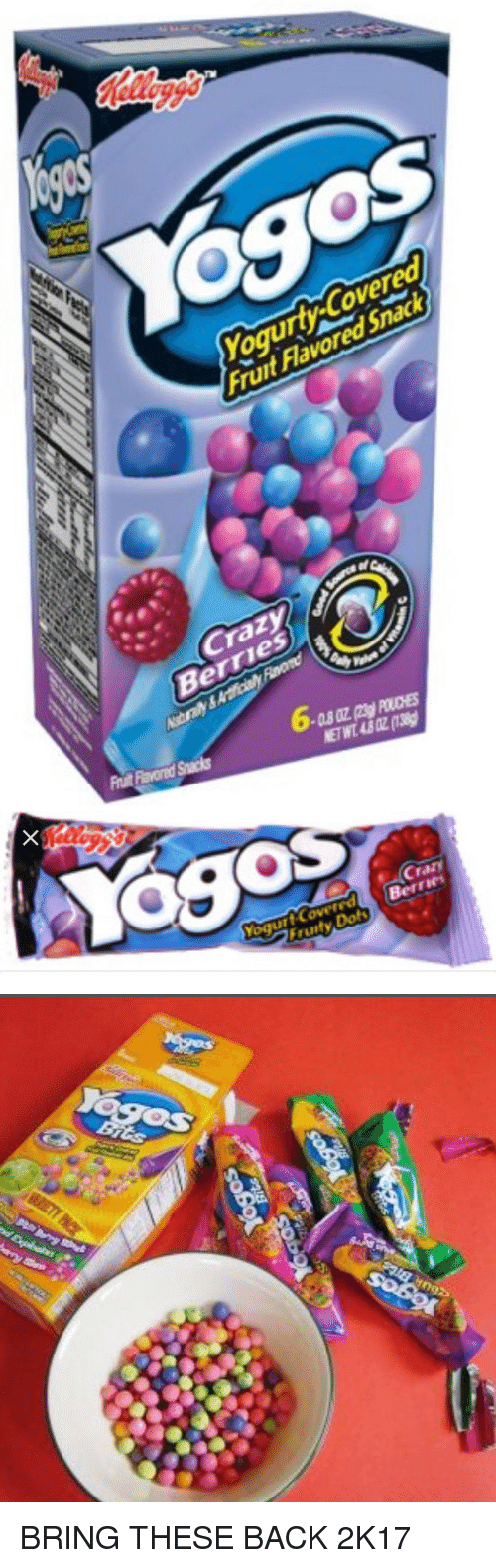 Hood, Yogurt, and Snacks: Yoses  Yogurty-Covered,  Fruit Flavored Snack  Crazy  Berries  Be  Ntrly &  Prin  ETWT48OZ(1389  az  6.   OS  Berries  Covered yogurt Fruity  Bits  ngs BRING THESE BACK 2K17
