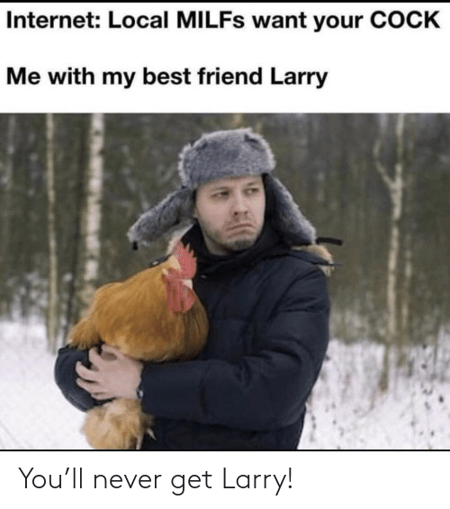 Larry: You'll never get Larry!