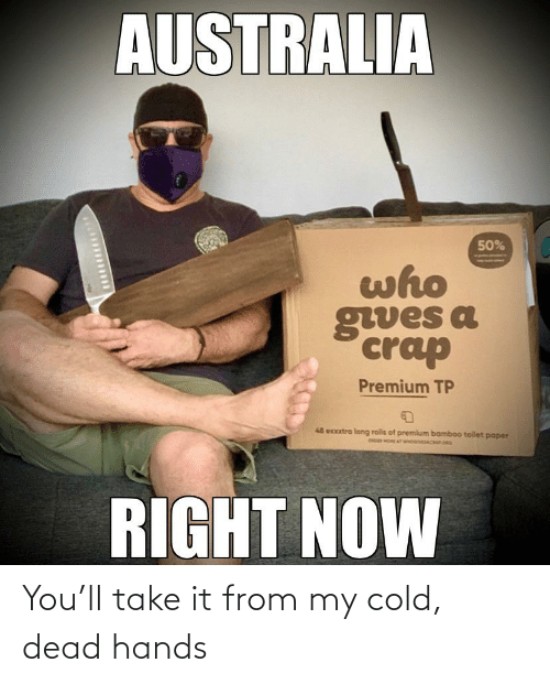 cold-dead-hands: You'll take it from my cold, dead hands
