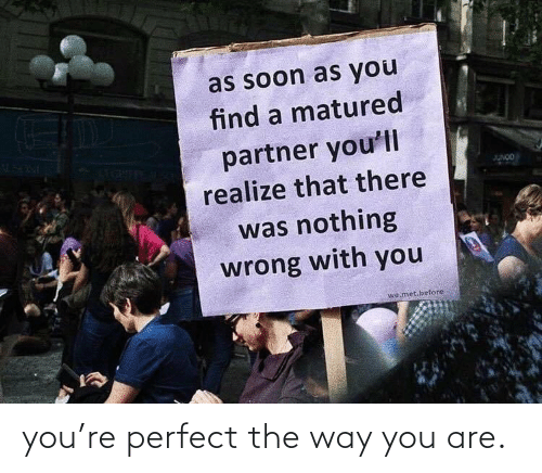 perfect: you're perfect the way you are.