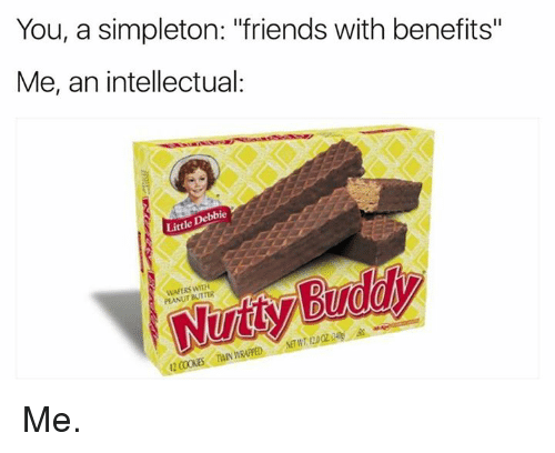 """Friends With Benefits: You, a simpleton: """"friends with benefits""""  Me, an intellectual:  Debbie  Little WAFERS PEANUT BUTTER Me."""