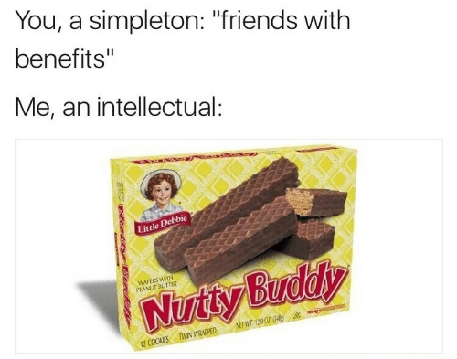 """Friends With Benefits: You, a simpleton: """"friends with  benefits""""  Me, an intellectual:  Little Debbie  WAFERS WITH  PEANUT BUTTER  NET WT. 12002  12 COOKESTWN WRAPPED"""