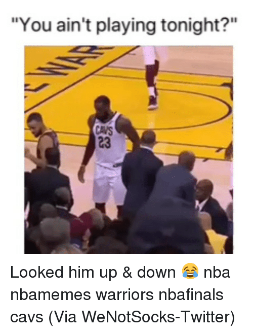 "Basketball, Cavs, and Nba: ""You ain't playing tonight?""  CAVS  23 Looked him up & down 😂 nba nbamemes warriors nbafinals cavs (Via ‪WeNotSocks‬-Twitter)"