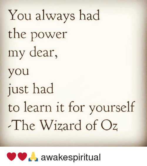 Wizard of Oz: You always had  the power  my dear  you  just had  to learn it for yourself  The Wizard of Oz ❤❤🙏 awakespiritual