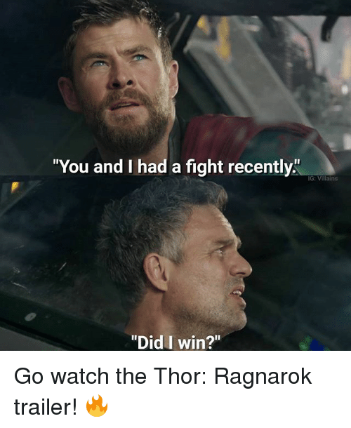 """Memes, Thor, and Watch: You and I had a fight recently  IG: Villains  """"Did I win?"""" Go watch the Thor: Ragnarok trailer! 🔥"""