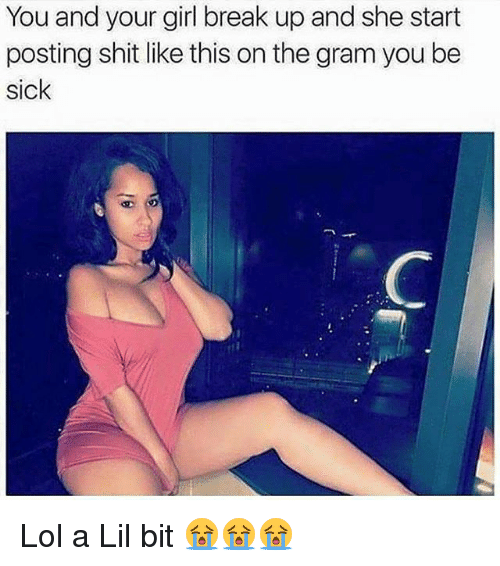 Lol, Memes, and Shit: You and your girl break up and she start  posting shit like this on the gram you be  sick Lol a Lil bit 😭😭😭