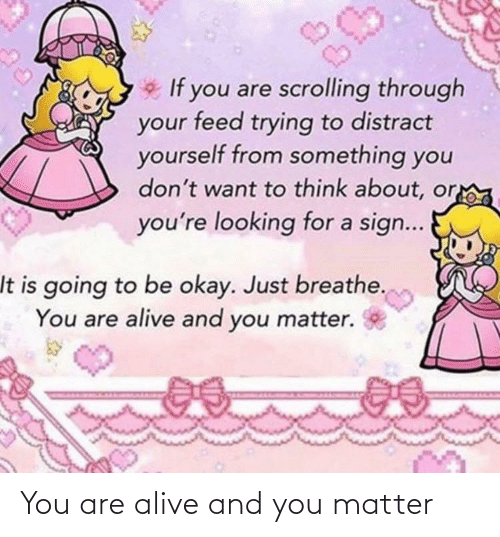 Alive: You are alive and you matter