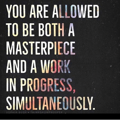 sophia bush: YOU ARE ALLOWED  TO BE BOTH A  MASTERPIECE  AND A WORK  IN PROGRESS,  SIMULTANEOUSLY  SOPHIA BUSH THINKGROWPROSPER