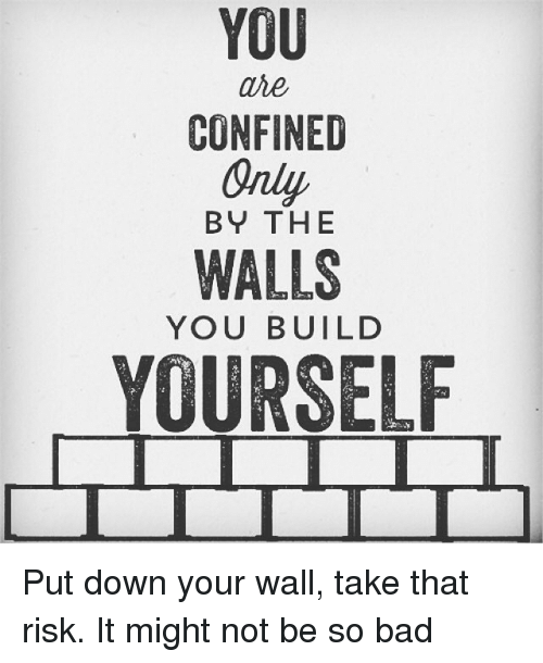 What To Put On Your Wall In Your Bedroom You Are Confined Only By The Walls You Build Yourself Put
