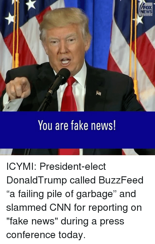 """Memes, Buzzfeed, and Fox News: You are fake news!  FOX  NEWS ICYMI: President-elect DonaldTrump called BuzzFeed """"a failing pile of garbage"""" and slammed CNN for reporting on """"fake news"""" during a press conference today."""