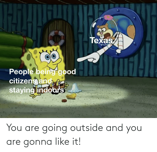 And You Are: You are going outside and you are gonna like it!