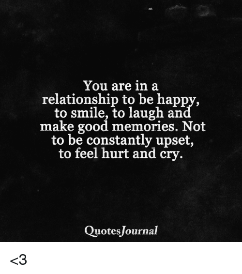 Good Memories Quotes: You Are In A Relationship To Be Happy To Smile To Laugh An