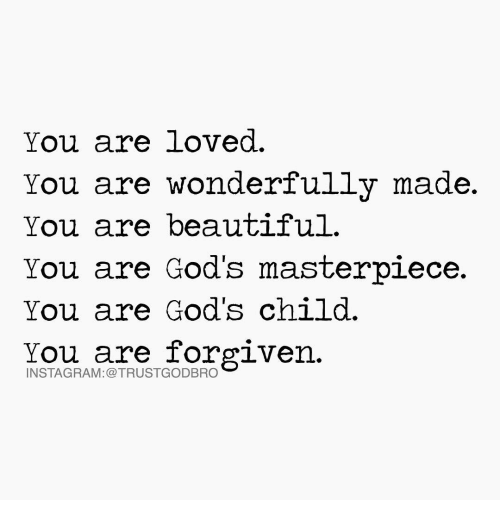 You Are Wonderful: You are loved.  You are wonderfully made.  You are beautiful.  You are God's masterpiece.  You are God's child.  You are forgiven.  INSTAGRAM: