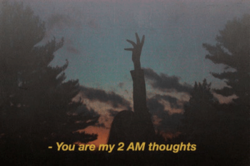 my 2: You are my 2 AM thoughts