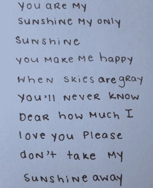 My Only: You aRe My  SuNshiNe My oNly  SuNshiNe  У маке ме happy  WheN Skies are gKoy  You 11 NeveR KNOw  DeaR how Much I  love you Please  uNshine away