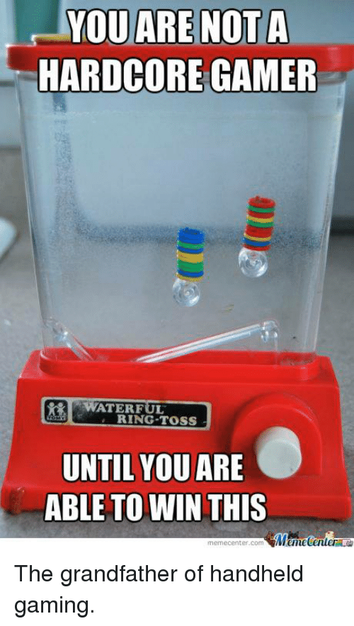 ring toss: YOU ARE NOT A  HARDCORE GAMER  WATER FUL  RING TOSS  UNTIL YOU  ARE  ABLE TO WIN THIS  memecenter-com  Mumecenter The grandfather of handheld gaming.