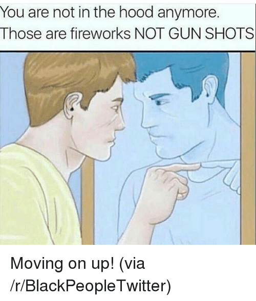 Blackpeopletwitter, The Hood, and Fireworks: You are not in the hood anymore.  Those are fireworks NOT GUN SHOTS <p>Moving on up! (via /r/BlackPeopleTwitter)</p>