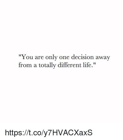 """Life, Memes, and Only One: """"You are only one decision away  from a totally different life."""" https://t.co/y7HVACXaxS"""