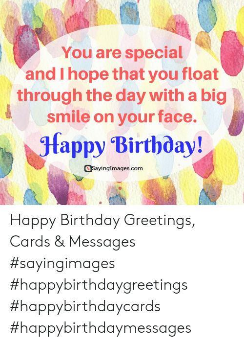 you are special: You are special  and I hope that you float  through the day with a big  smile on your face.  fappy Birtboay!  SayingImages.com Happy Birthday Greetings, Cards & Messages #sayingimages #happybirthdaygreetings #happybirthdaycards #happybirthdaymessages