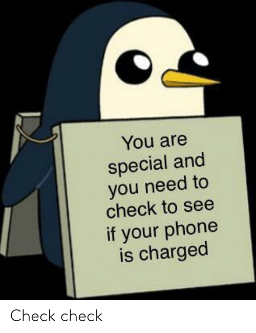 you are special: You are  special and  you need to  check to see  if your phone  is charged Check check
