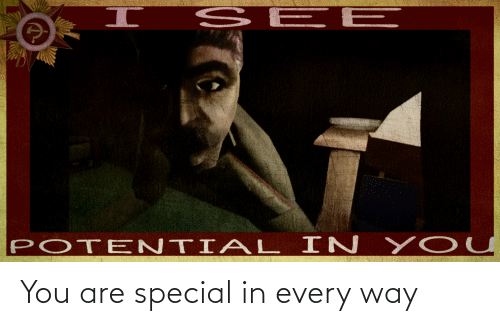 you are special: You are special in every way