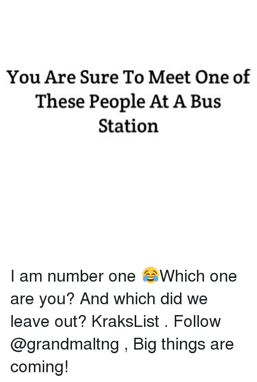 Memes, 🤖, and Big: You Are Sure To Meet One of  These People At A Bus  Station I am number one 😂Which one are you? And which did we leave out? KraksList . Follow @grandmaltng , Big things are coming!