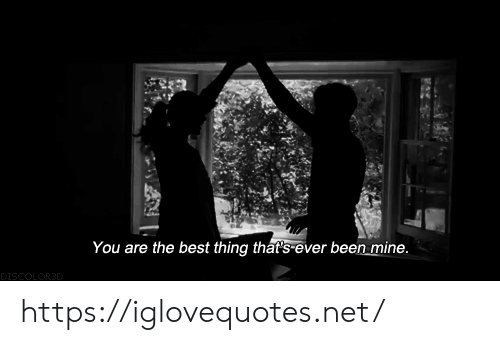 you are the best: You are the best thing that's ever been mine.  DISCOLOR3D https://iglovequotes.net/