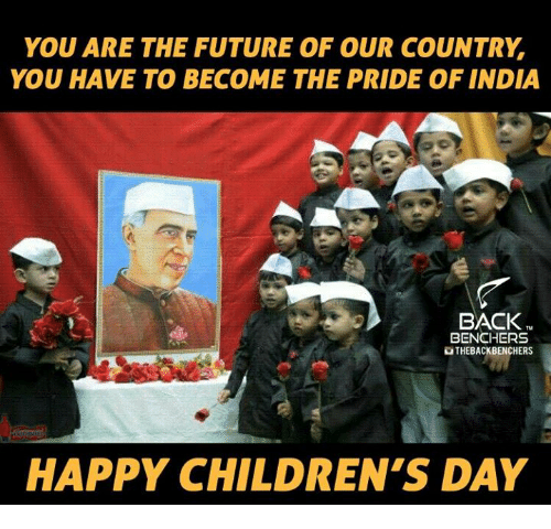 happy children: YOU ARE THE FUTURE OF OUR COUNTRY  YOU HAVE TO BECOME THE PRIDE OF INDIA  BACK  BENCHERS  OTHEBACKBENCHERS  HAPPY CHILDREN'S DAY
