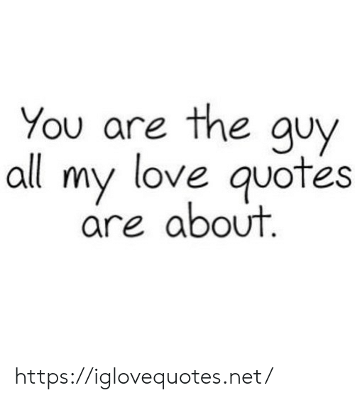 my love: You are the guy  all my love quotes  are about https://iglovequotes.net/