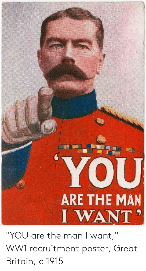 """ww1: """"YOU are the man I want,"""" WW1 recruitment poster, Great Britain, c 1915"""