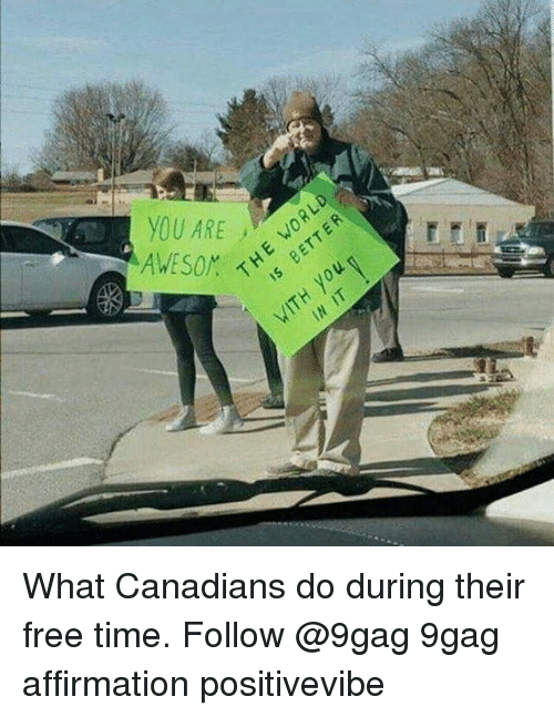 Affirmation: yOU ARE What Canadians do during their free time. Follow @9gag 9gag affirmation positivevibe