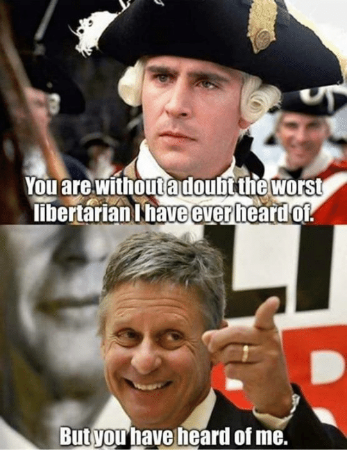 Libertarian: You are Withoutadoubtthe Worst  libertarian naveever heard Of.  But you have heard of me.