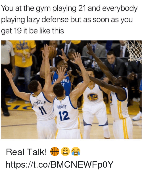 Be Like, Gym, and Lazy: You at the gym playing 21 and everybody  playing lazy defense but as soon as you  get 19 it be like this  UMA  30  BOGUT  12 Real Talk! 🏀😩😂 https://t.co/BMCNEWFp0Y