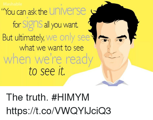 """Memes, Truth, and 🤖: """"You can ask the  universe  for SIgnS all you want.  But ultimately, we only see  what we want to see  when were ready  to see it. The truth. #HIMYM https://t.co/VWQYlJciQ3"""