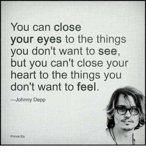Johnny Depp, Memes, and Prince: You can close  your eyes to the things  you don't want to see,  but you can't close your  heart to the things you  don't want to feel  -Johnny Depp  Prince Ea