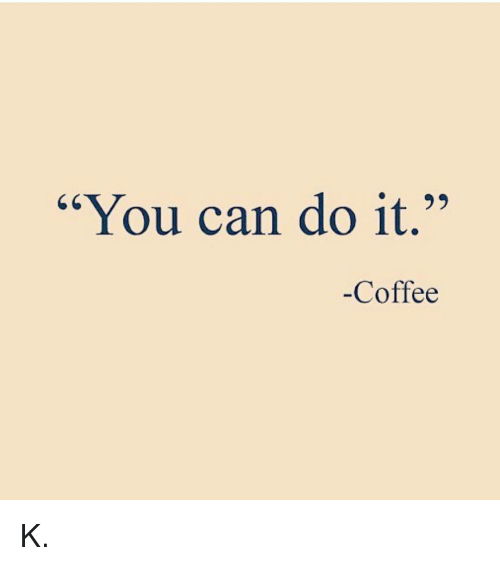 Funny Meme You Can Do It : You can do it coffee k funny meme on sizzle