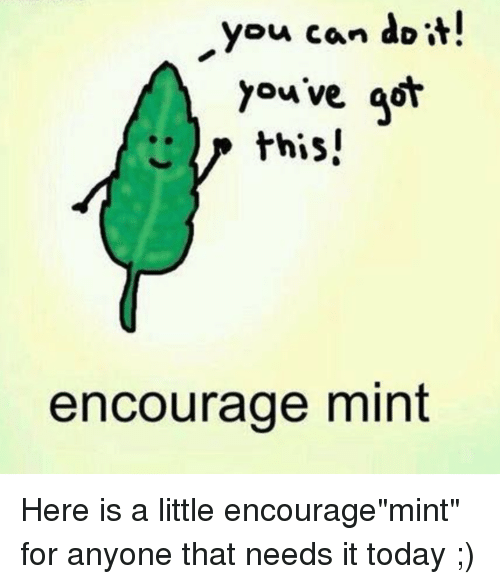 """Dank, 🤖, and Mint: you can do it!  you've got  this!  encourage mint Here is a little encourage""""mint"""" for anyone that needs it today ;)"""