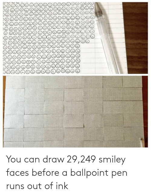 ink: You can draw 29,249 smiley faces before a ballpoint pen runs out of ink