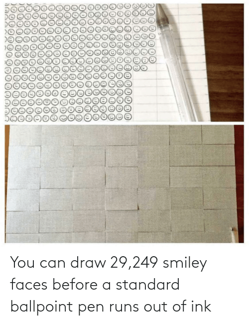 ink: You can draw 29,249 smiley faces before a standard ballpoint pen runs out of ink