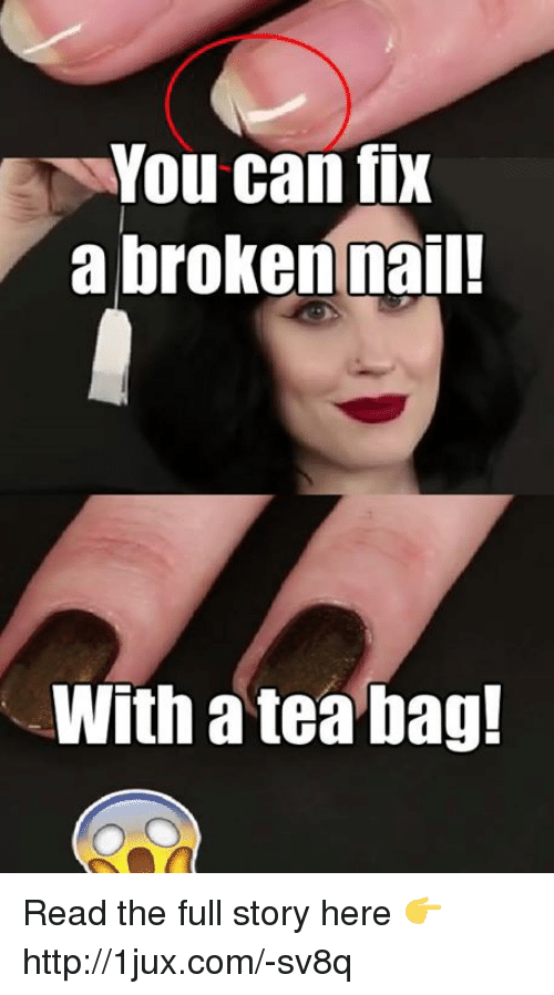 you can fix a broken nail with a tea bag 10623152 you can fix a broken nail! with a tea bag! read the full story